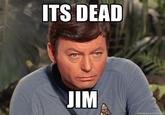 """Résultat de recherche d'images pour """"he's dead jim"""""""