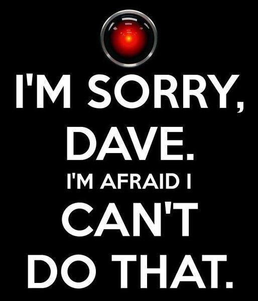 -im-sorry-dave-im-afraid-i-cant-do-that-
