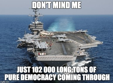 Image result for democracy aircraft carrier memes