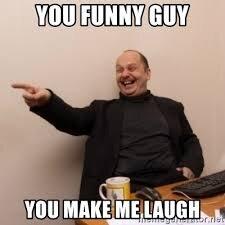 you funny guy you make me laugh - Serb   Meme Generator