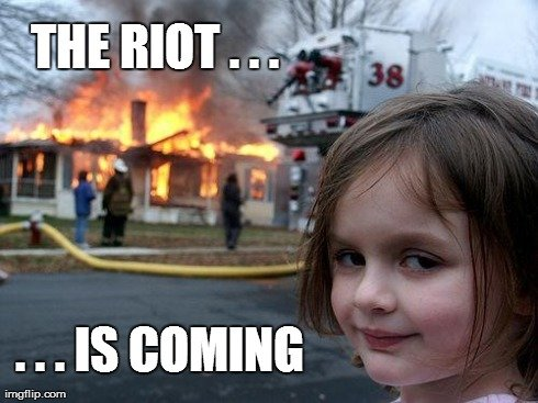 A South Beach Riot Fan Inspired By Drew Barrymore | THE RIOT . . . . . . IS COMING | image tagged in memes,disaster girl,south beach riot,firestarter,riot | made w/ Imgflip meme maker