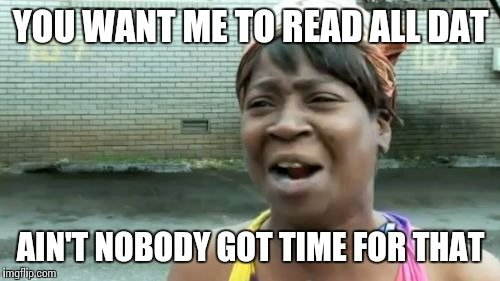 Image result for you want me to read this ain't nobody got time for that meme