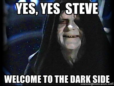 yes-yes-steve-welcome-to-the-dark-side.j