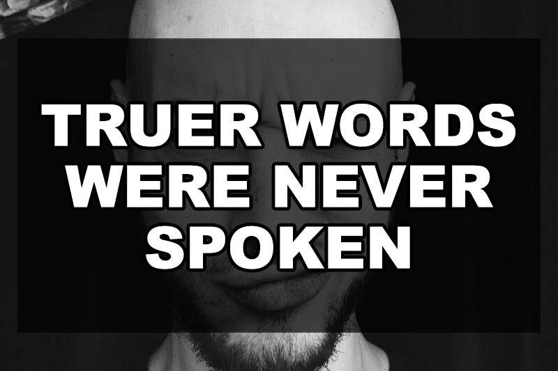 truer-words-were-never-spoken.jpg
